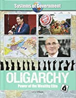 Oligarchy: Power of the Wealthy Elite (Systems of Government)