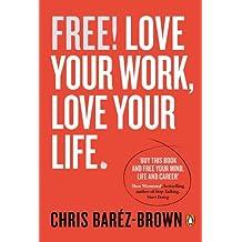 Free!: Love Your Work, Love Your Life (Portfolio Non Fiction)