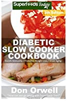 Diabetic Slow Cooker Cookbook: Over 235+ Low Carb Diabetic Recipes Dump Dinners Recipes Quick & Easy Cooking Recipes Antioxidants & Phytochemicals. and Chilis Slow Cooker Recipes (Volume 5) [並行輸入品]