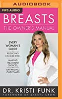 Breasts: The Owner's Manual Every Woman's Guide Reducing Cancer Risk, Making Treatment Choices, and Optimizing Outcomes