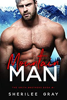 Mountain Man (The Smith Brothers Book 1) by [Gray, Sherilee]