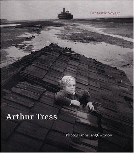 Arthur Tress: Fantastic Voyage: Photographs 1956-2000