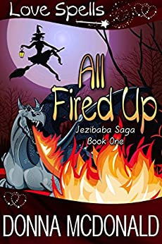 All Fired Up: Love Spells (Jezibaba Saga Book 1) by [McDonald, Donna, Spells, Love]