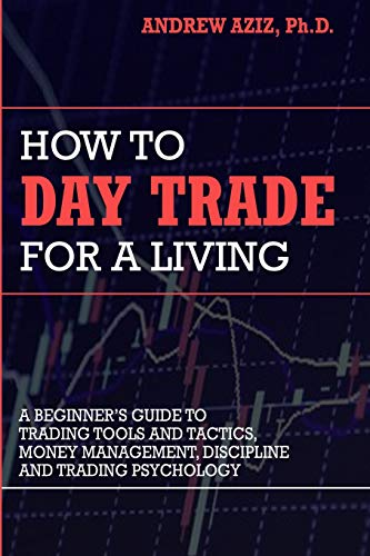 Download How to Day Trade for a Living: A Beginner's Guide to Trading Tools and Tactics, Money Management, Discipline and Trading Psychology 1535585951