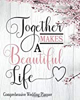 Together Makes a Beautiful Life Comprehensive Wedding Planner: Premium Wedding Planner and Organizer | Wedding Scheduler and Expense Tracker and More