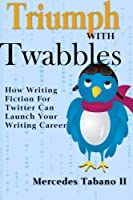Triumph With Twabbles: How Writing Fiction For Twitter Can Launch Your Writing Career [並行輸入品]