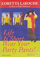 Life Is Short Wear Your Party Pants DVD