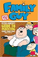 Peter Griffin's Guide to Parenting: Family Comes First (Right After Tv) (Family Guy)