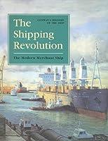 The Shipping Revolution: The Modern Merchant Ship