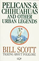 Pelicans and Chihuahus and Other Urban Legends: Talking About Folklore (Uqp Paperbacks)