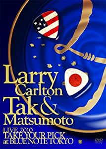 "Larry Carlton&Tak Matsumoto LIVE 2010 ""TAKE YOUR PICK""at BLUE NOTE TOKYO [DVD]"