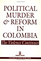 Political Murder and Reform in Reform in Colombia: The Violence Continues (An Americas Watch Report)