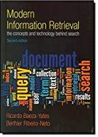 Modern Information Retrieval: The Concepts and Technology behind Search (2nd Edition) (ACM Press Books) by Ricardo Baeza-Yates Berthier Ribeiro-Neto(2011-02-10)