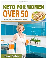 Keto For Women Over 50: A Complete Guide for Senior Women | Become Keto-Adapted, Shed Excess Pounds, Balance Hormones & Regain Body Confidence