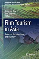 Film Tourism in Asia: Evolution, Transformation, and Trajectory (Perspectives on Asian Tourism)