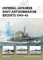 Imperial Japanese Navy Antisubmarine Escorts, 1941-45 (New Vanguard)