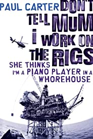 Don't Tell Mum I Work on the Rigs...She Thinks I'm a Piano Player in a Wh