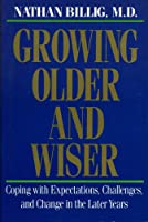 Growing Older and Wiser: Coping With Expectations, Challenges, and Change in the Later Years
