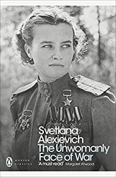 The Unwomanly Face of War (Penguin Modern Classics) by [Alexievich, Svetlana]