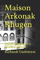 Maison Arkonak Rhugen: Edizione Speciale 1-5 Edizione Italiana