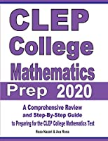 CLEP College Mathematics Prep 2020: A Comprehensive Review and Step-By-Step Guide to Preparing for the CLEP College Mathematics Test