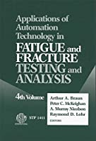 Applications of Automation Technology in Fatigue and Fracture Testing and Analysis: Fourth Volume (Astm Special Technical Publication)