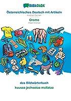 BABADADA, Oesterreichisches Deutsch mit Artikeln - Oromo, das Bildwoerterbuch - kuusaa jechootaa mullataa: Austrian German - Afaan Oromoo, visual dictionary