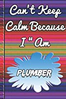 Can't Keep Calm Because I Am A Plumber: notebook for a person that works with flowers.