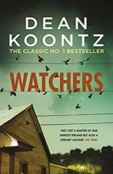 Watchers: A thriller of both heart-stopping terror and emotional power by [Koontz, Dean]