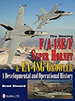 The Boeing F/A-18E/F Super Hornet & EA-18G Growler: A Developmental and Operational History (Schiffer Military History) by Brad Elward(2012-12-19)