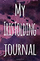 My Iris Folding Journal: The perfect gift for the artist in your life - 119 page lined journal!