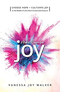 Make Room for Joy:  Choose Hope, Discover Purpose and Cultivate Joy in the Middle of Life's Most Complicated Seasons (English Edition)