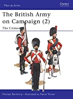 The British Army on Campaign (2): The Crimea 1854-56 (Men-at-Arms)