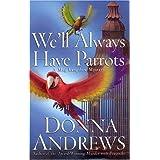 We'll Always Have Parrots: A Meg Langslow Mystery