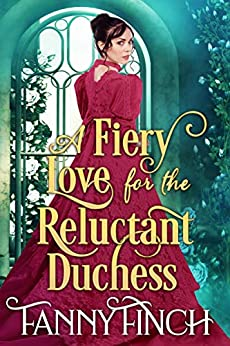 A Fiery Love for the Reluctant Duchess: A Clean & Sweet Regency Historical Romance by [Finch, Fanny]