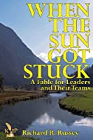 When the Sun Got Stuck a Fable for Leaders and Their Teams