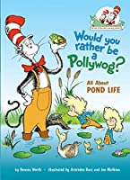 Would You Rather Be a Pollywog: All About Pond Life (Cat in the Hat's Learning Library) by Bonnie Worth(2010-04-27)