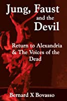 Jung, Faust and the Devil: Return to Alexandria & the Voices of the Dead