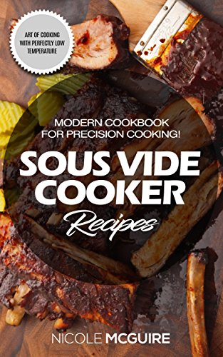 Sous Vide Cooker Recipes:  Modern cookbook for precision cooking! Art of cooking with perfectly low temperature (English Edition)