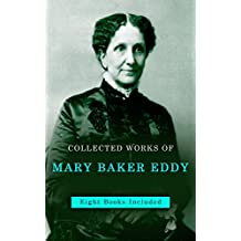 Mary Baker Eddy, Collected Works: Eight books included in this edition