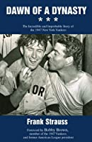 Dawn of a Dynasty: The Incredible and Improbable Story of the 1947 New York Yankees by Frank Strauss(2008-02-04)