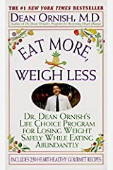 Eat More, Weigh Less: Dr. Dean Ornish's Program for Losing Weight Safely While Eating Abundantly Mass Market Paperback