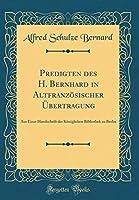 Predigten Des H. Bernhard in Altfranz?sischer ?bertragung: Aus Einer Handschrift Der K?niglichen Bibliothek Zu Berlin (Classic Reprint) (German Edition) [並行輸入品]