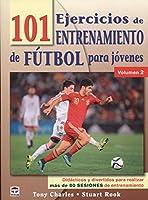 101 ejercicios de entrenamiento de fútbol para jóvenes 2 : didácticos y divertidos para realizar más de 80 sesiones de entrenamiento