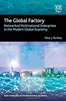 The Global Factory: Networked Multinational Enterprises in the Modern Global Economy (New Horizons in International Business)
