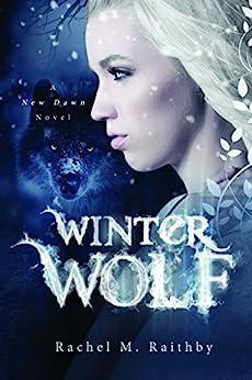Winter Wolf (A New Dawn Novel Book 1) by [Raithby, Rachel M.]