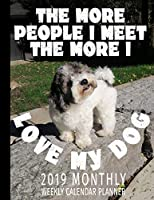 The More People I Meet The More I Love My Dog 2019 Monthly Weekly Calendar Planner: Dog Lovers Cute Schedule Organizer (Pets and Dogs 2019 Organizer Planners)