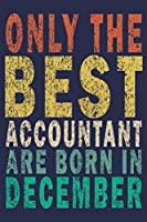 Only The Best Accountant Are Born In December: Funny Vintage Accountant Gift Journal