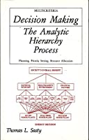 The Analytic Hierarchy Process: Planning Setting Priorities, Resource Allocation