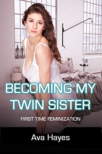 Becoming My Twin Sister: First Time Feminization (English Edition)